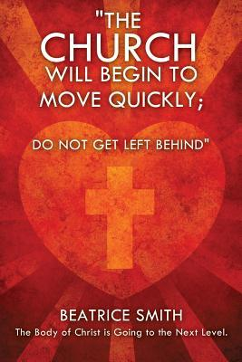 The Church Will Begin to Move Quickly; Do Not Get Left Behind