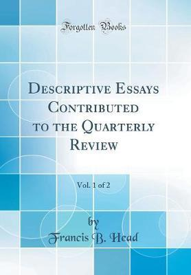 Descriptive Essays Contributed to the Quarterly Review, Vol. 1 of 2 (Classic Reprint)