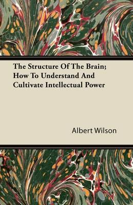The Structure Of The Brain - How To Understand And Cultivate Intellectual Power