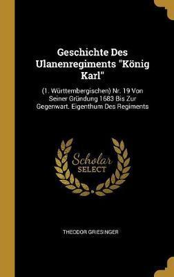 Geschichte Des Ulanenregiments König Karl