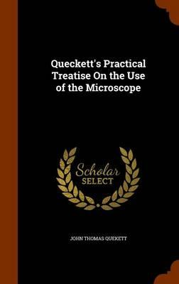 Queckett's Practical Treatise on the Use of the Microscope