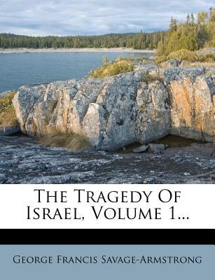 The Tragedy of Israel, Volume 1...
