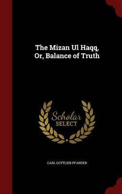 The Mizan UL Haqq; Or, Balance of Truth
