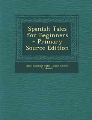 Spanish Tales for Beginners - Primary Source Edition