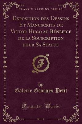 Exposition des Dessins Et Manuscrits de Victor Hugo au Bénéfice de la Souscription pour Sa Statue (Classic Reprint)
