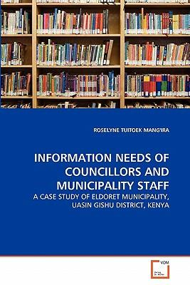INFORMATION NEEDS OF COUNCILLORS AND MUNICIPALITY STAFF