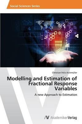 Modelling and Estimation of Fractional Response Variables