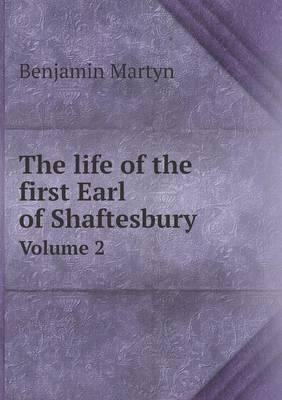 The Life of the First Earl of Shaftesbury Volume 2