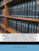 Germany's Claims Upon German-Americans in Germany; a Discussion of German Military and Other Laws Which May Affect German-Americans Temporarily in Ger