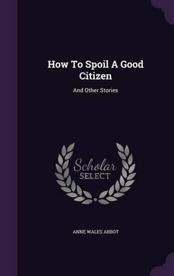 How to Spoil a Good Citizen