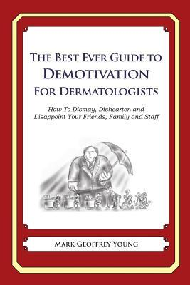 The Best Ever Guide to Demotivation for Dermatologists