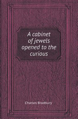 A Cabinet of Jewels Opened to the Curious