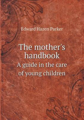 The Mother's Handbook a Guide in the Care of Young Children