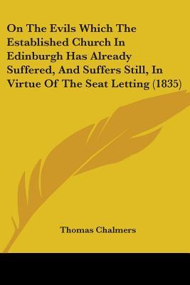 On the Evils Which the Established Church in Edinburgh Has Already Suffered, and Suffers Still, in Virtue of the Seat Letting (1835)
