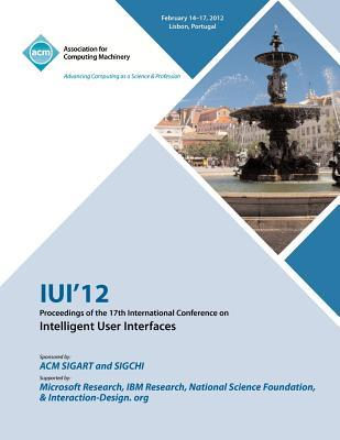 IUI 12 Proceedings of the 17th International Conference on Intelligent User Interfaces