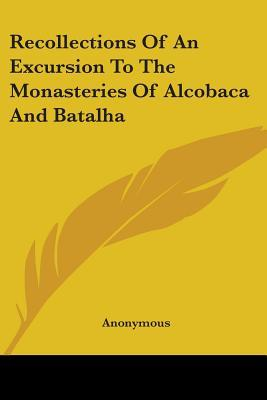 Recollections of an Excursion to the Monasteries of Alcobaca and Batalha