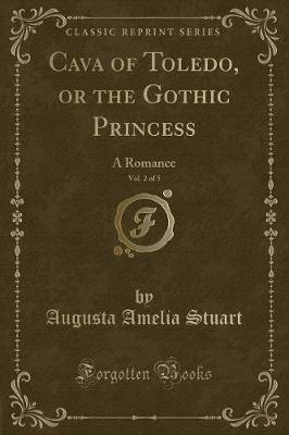 Cava of Toledo, or the Gothic Princess, Vol. 2 of 5