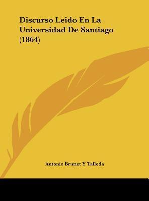 Discurso Leido En La Universidad de Santiago (1864)