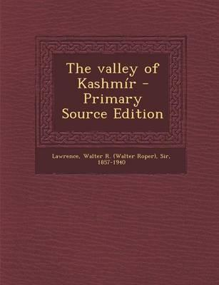 The Valley of Kashmir - Primary Source Edition