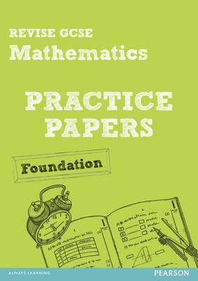 Revise GCSE Mathematics Practice Papers Foundation