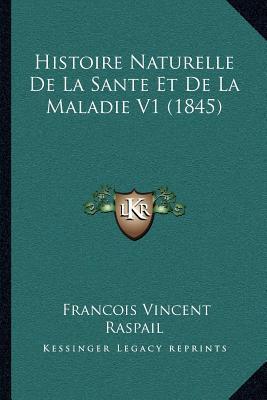 Histoire Naturelle de La Sante Et de La Maladie V1 (1845)
