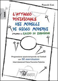 L'attacco posizionale nei modelli di gioco moderni attraverso il calcio in espansione. Ediz. illustrata