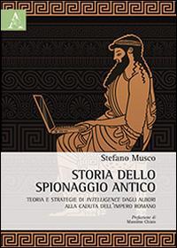 Storia dello spionaggio antico. Teoria e strategie di intelligence dagli albori alla caduta dell'Impero romano