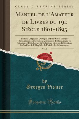 Manuel de l'Amateur de Livres du 19e Siècle 1801-1893, Vol. 5
