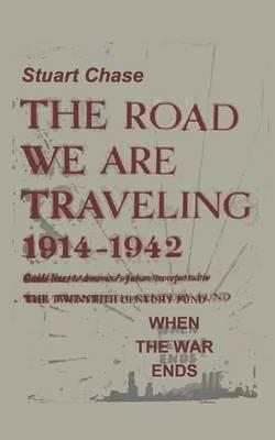 When the War Ends The Road We Are Traveling 1914-1942