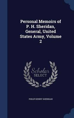 Personal Memoirs of P. H. Sheridan, General, United States Army; Volume 2