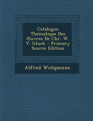 Catalogue Thematique Des Uvres de Chr. W. V. Gluck