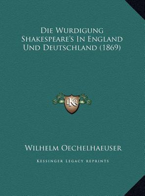 Die Wurdigung Shakespeare's in England Und Deutschland (1869)