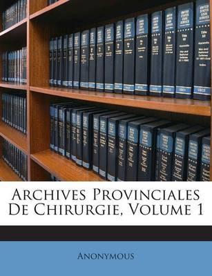 Archives Provinciales de Chirurgie, Volume 1