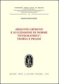 Abolitio criminis e successione di norme «integratrici»