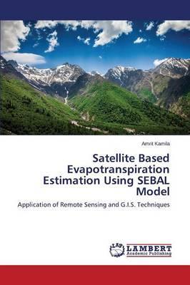 Satellite Based Evapotranspiration Estimation Using SEBAL Model