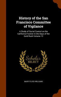 History of the San Francisco Committee of Vigilance