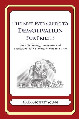 The Best Ever Guide to Demotivation for Priests