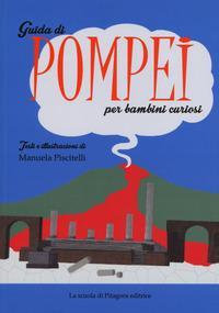 Guida di Pompei per bambini curiosi. Ediz. a colori