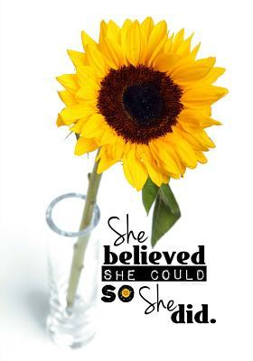 She Believed She Could So She Did - Sunflower Cover Journal