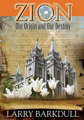 The Pillars of Zion Series - Zion-Our Origin and Our Destiny (Book 1)