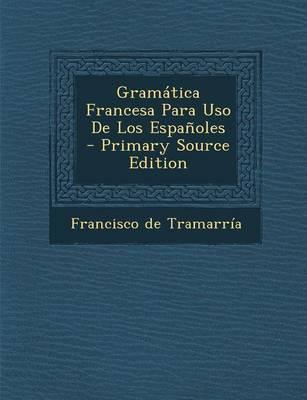 Gramatica Francesa Para USO de Los Espanoles - Primary Source Edition