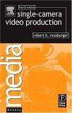Single-Camera Video Production, Fourth Edition