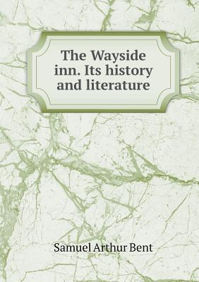 The Wayside Inn. Its History and Literature