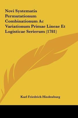 Novi Systematis Permutationum Combinationum AC Variationum Primae Lineae Et Logisticae Serierum (1781)