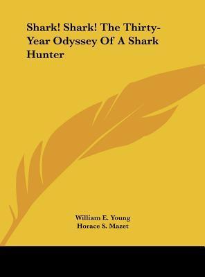 Shark! Shark! the Thirty-Year Odyssey of a Shark Hunter