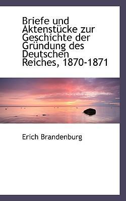 Briefe Und Aktenst Cke Zur Geschichte Der Gr Ndung Des Deutschen Reiches, 1870-1871