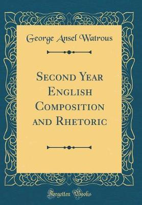 Second Year English Composition and Rhetoric (Classic Reprint)