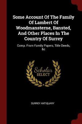 Some Account of the Family of Lambert of Woodmansterne, Bansted, and Other Places in the Country of Surrey