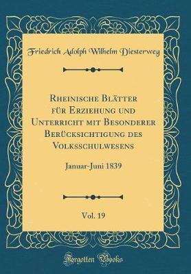 Rheinische Blätter für Erziehung und Unterricht mit Besonderer Berücksichtigung des Volksschulwesens, Vol. 19