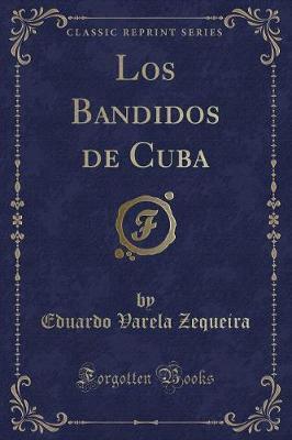 Los Bandidos de Cuba (Classic Reprint)
